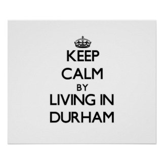 Keep Calm by Living in Durham Posters