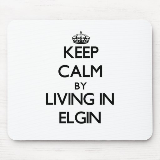Keep Calm by Living in Elgin Mousepads