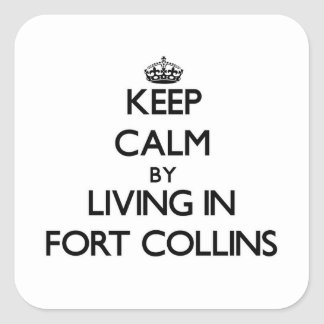 Keep Calm by Living in Fort Collins Square Sticker