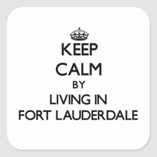 Keep Calm by Living in Fort Lauderdale Square Sticker