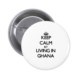 Keep Calm by Living in Ghana Buttons