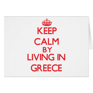 Keep Calm by living in Greece Greeting Card
