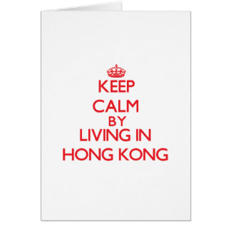 Keep Calm by living in Hong Kong Greeting Card