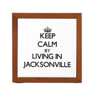 Keep Calm by Living in Jacksonville Desk Organizer