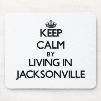 Keep Calm by Living in Jacksonville Mousepad