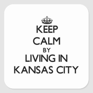 Keep Calm by Living in Kansas City Square Sticker