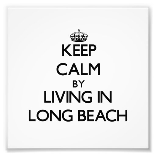 Keep Calm by Living in Long Beach Photographic Print