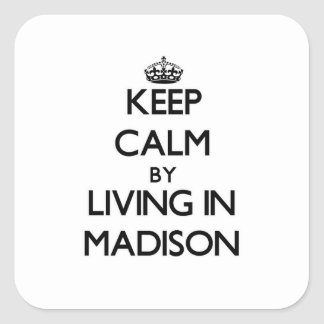 Keep Calm by Living in Madison Square Stickers