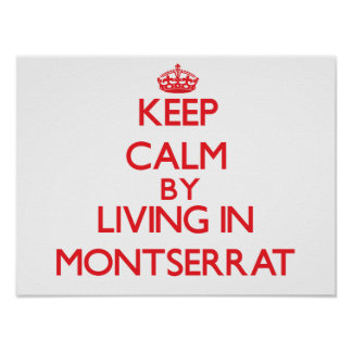 Keep Calm by living in Montserrat Poster