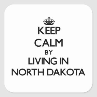 Keep Calm by Living in North Dakota Square Sticker