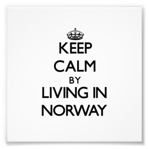 Keep Calm by Living in Norway Photograph