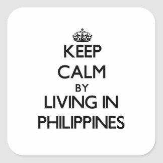 Keep Calm by Living in Philippines Square Stickers