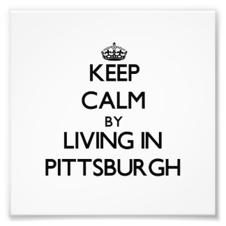 Keep Calm by Living in Pittsburgh Photo Art
