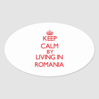 Keep Calm by living in Romania Oval Stickers