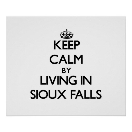 Keep Calm by Living in Sioux Falls Print