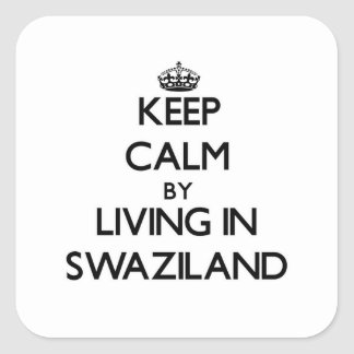 Keep Calm by Living in Swaziland Square Sticker