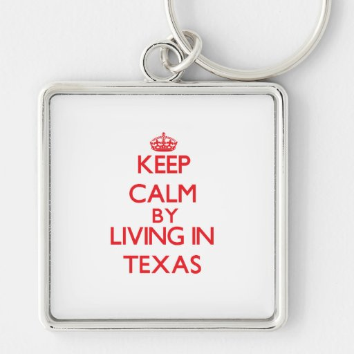 Keep Calm by living in Texas Key Chain