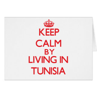 Keep Calm by living in Tunisia Greeting Card