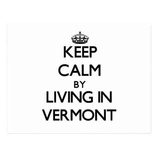 Keep Calm by Living in Vermont Post Card