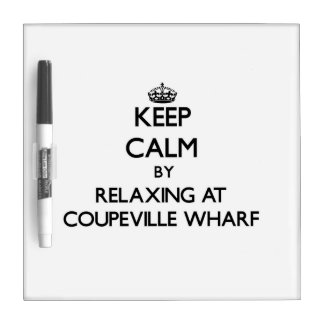 Keep calm by relaxing at Coupeville Wharf Washingt Dry-Erase Board