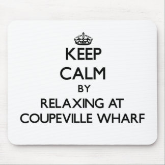 Keep calm by relaxing at Coupeville Wharf Washingt Mouse Pad