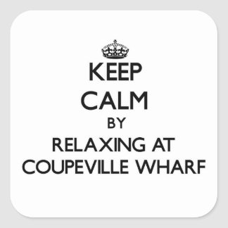Keep calm by relaxing at Coupeville Wharf Washingt Square Sticker