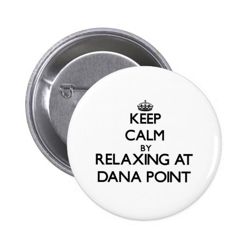Keep calm by relaxing at Dana Point California Pinback Buttons