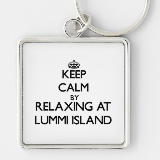 Keep calm by relaxing at Lummi Island Washington Key Chain