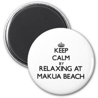 Keep calm by relaxing at Makua Beach Hawaii Magnets