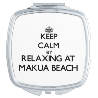 Keep calm by relaxing at Makua Beach Hawaii Compact Mirror
