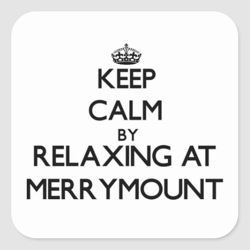 Keep calm by relaxing at Merrymount Massachusetts Square Sticker