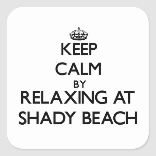 Keep calm by relaxing at Shady Beach Connecticut Square Sticker