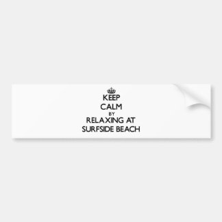 Keep calm by relaxing at Surfside Beach Florida Bumper Stickers