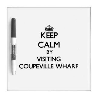 Keep calm by visiting Coupeville Wharf Washington Dry Erase Boards