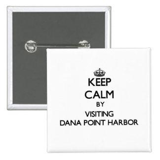 Keep calm by visiting Dana Point Harbor California Button