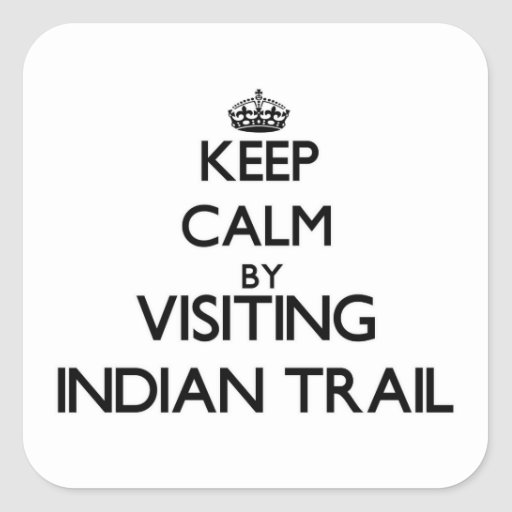 Keep calm by visiting Indian Trail Massachusetts Square Stickers
