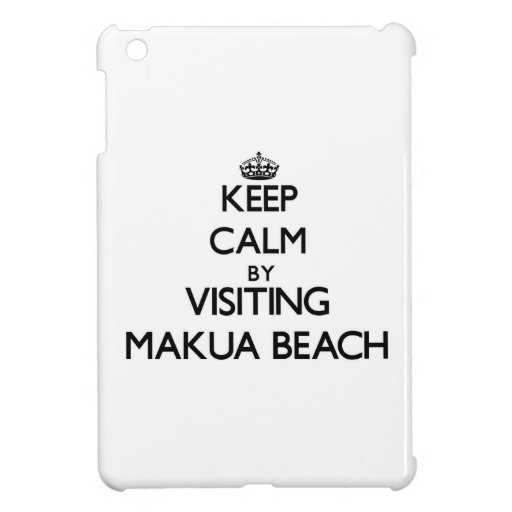 Keep calm by visiting Makua Beach Hawaii iPad Mini Covers