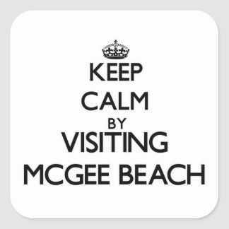 Keep calm by visiting Mcgee Beach Texas Square Stickers