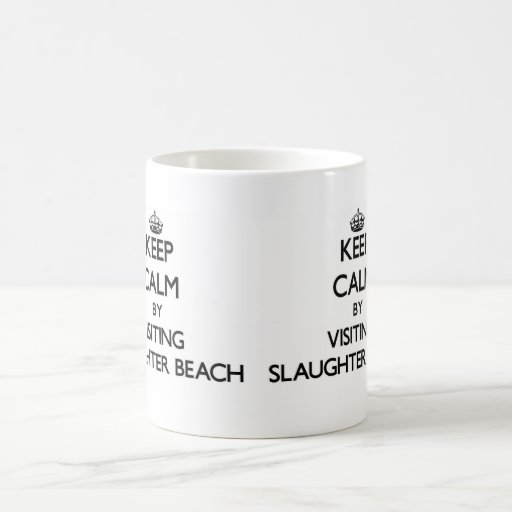 Keep calm by visiting Slaughter Beach Delaware Coffee Mugs
