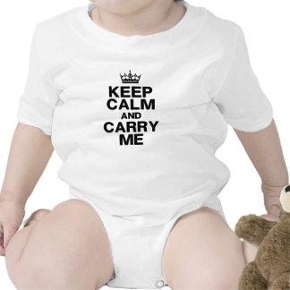 Keep Calm & Carry Me for Baby T Shirt