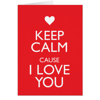 KEEP CALM CAUSE I LOVE YOU CARD