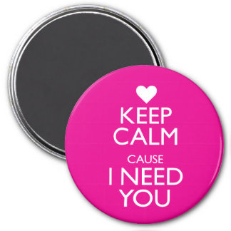 KEEP CALM CAUSE I NEED YOU 7.5 CM ROUND MAGNET