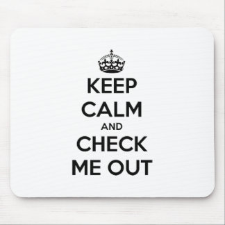 Keep Calm & Check Me Out Mouse Pad