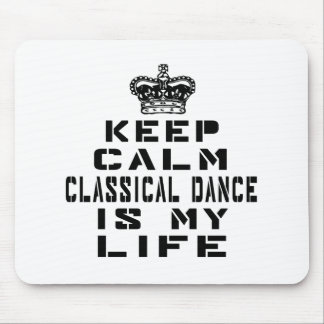 Keep calm classical dance is my life mouse pad