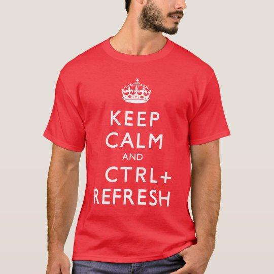 Keep Calm & CTRL + Refresh T-Shirt