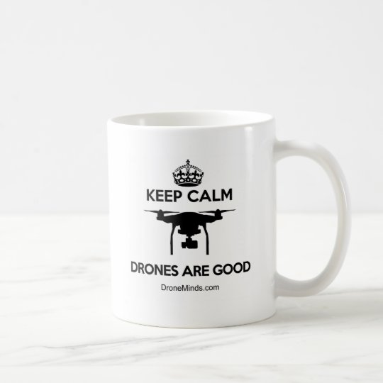 Keep Calm Drones Are Good Coffee Mug