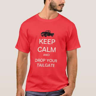 Keep Calm Drop Your Tailgate Pickup Truck T-Shirt