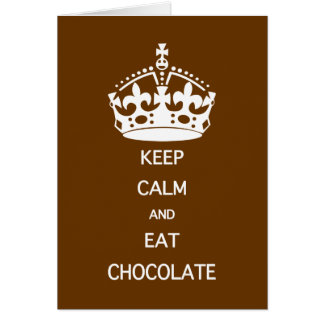 KEEP CALM EAT CHOCOLATE GREETING CARDS