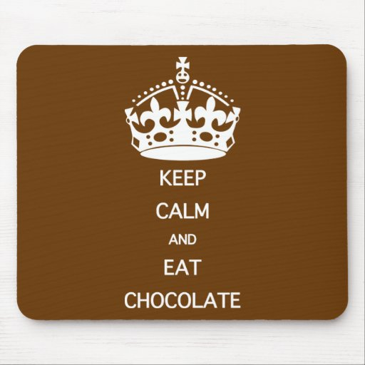 KEEP CALM  EAT  CHOCOLATE MOUSEPADS