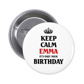Keep calm Emma it's only your birthday Pins
